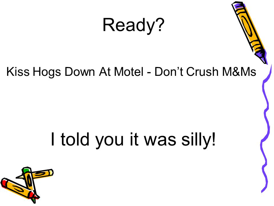 Kiss Hogs Down At Motel - Dont Crush M&Ms I told you it was silly! Ready?