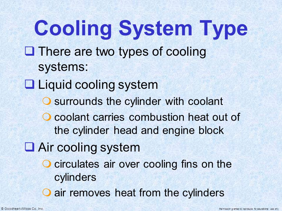 © Goodheart-Willcox Co., Inc. Permission granted to reproduce for educational use only Cooling System Type There are two types of cooling systems: Liq
