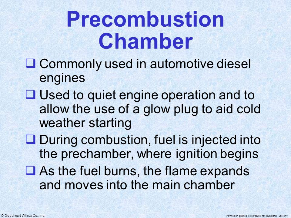 © Goodheart-Willcox Co., Inc. Permission granted to reproduce for educational use only Precombustion Chamber Commonly used in automotive diesel engine