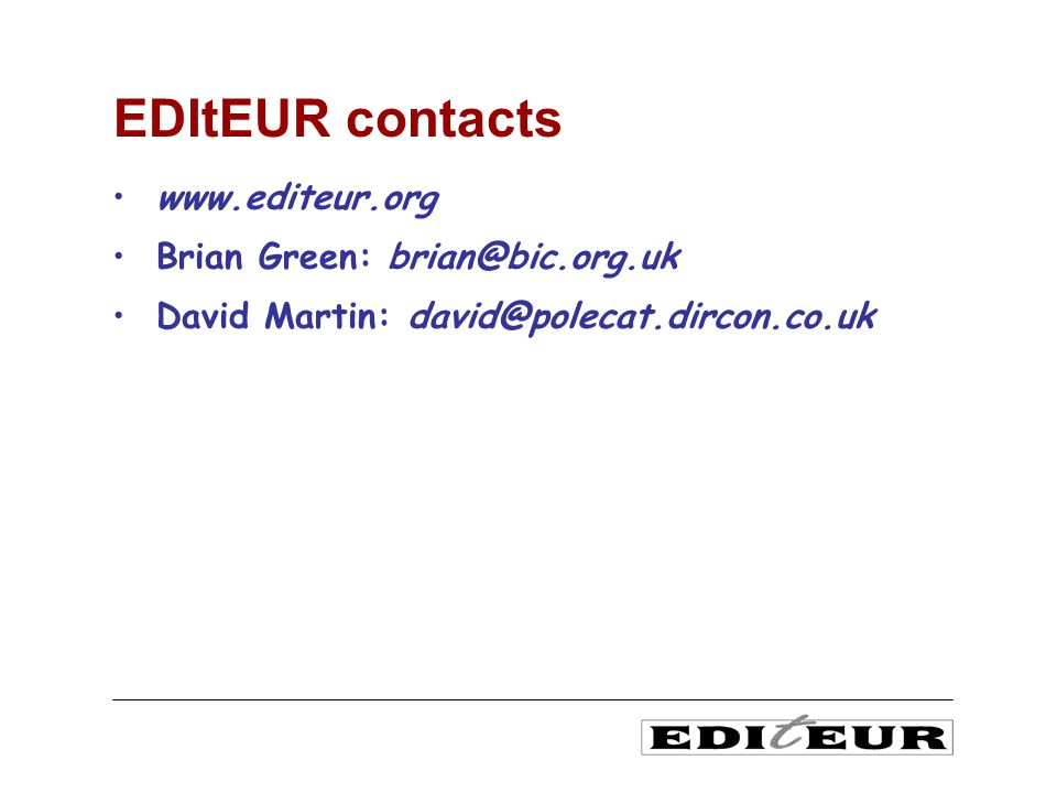 www.editeur.org Brian Green: brian@bic.org.uk David Martin: david@polecat.dircon.co.uk EDItEUR contacts