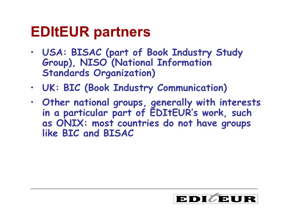Numbering agencies: EAN International, ISBN, ISSN International DOI Foundation (IDF) Various ISO groups ICEDIS: International Committee on EDI for Serials (managed by EDItEUR) IFLA EDItEUR partners - international