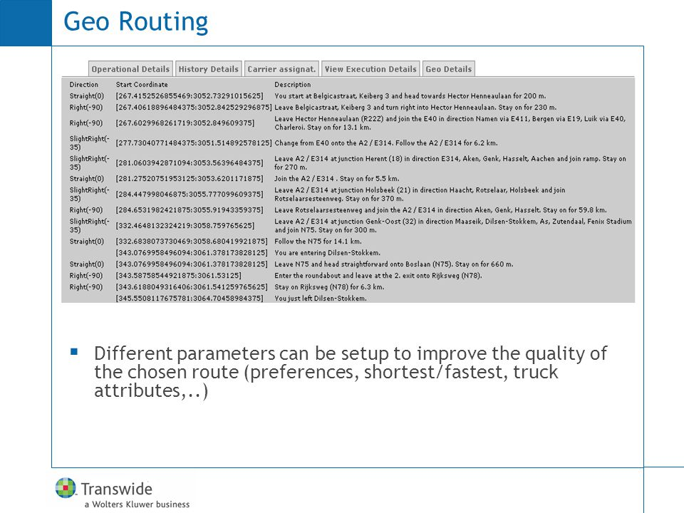 Geo Routing Different parameters can be setup to improve the quality of the chosen route (preferences, shortest/fastest, truck attributes,..)