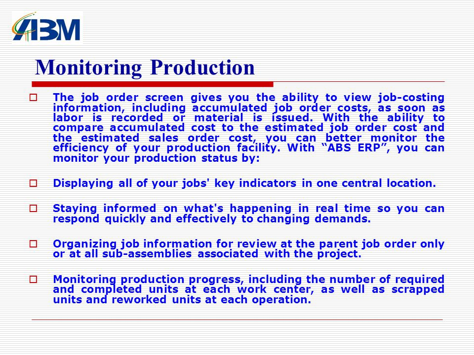 Monitoring Production The job order screen gives you the ability to view job-costing information, including accumulated job order costs, as soon as la