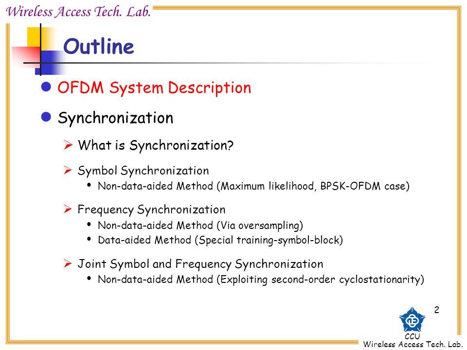 Wireless Access Tech. Lab. CCU Wireless Access Tech. Lab. 2 Outline OFDM System Description Synchronization What is Synchronization? Symbol Synchroniz