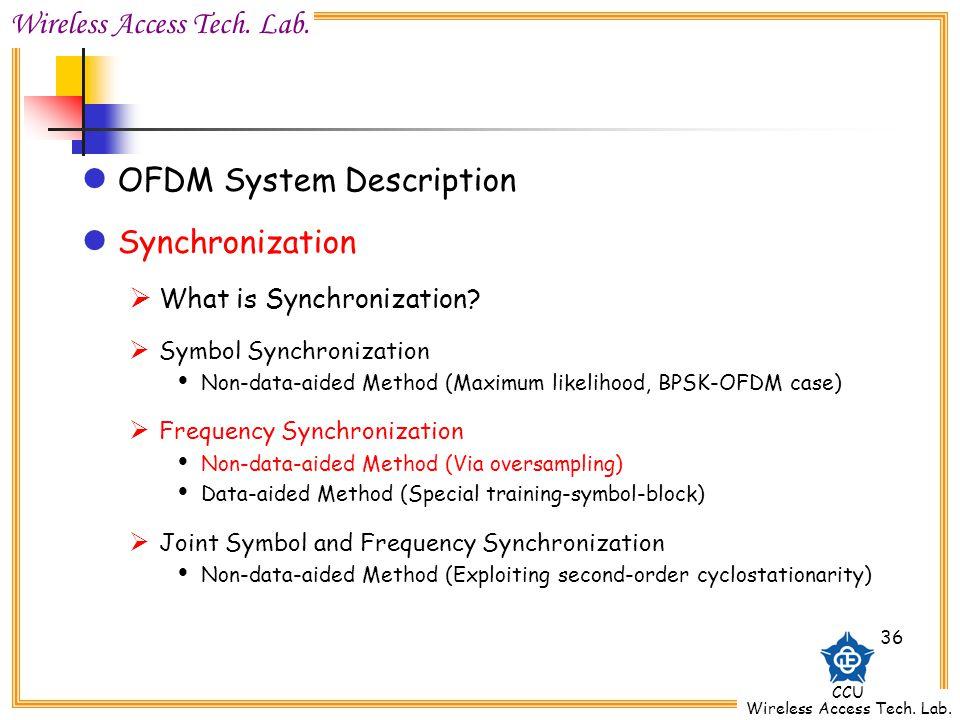 Wireless Access Tech. Lab. CCU Wireless Access Tech. Lab. 36 OFDM System Description Synchronization What is Synchronization? Symbol Synchronization N