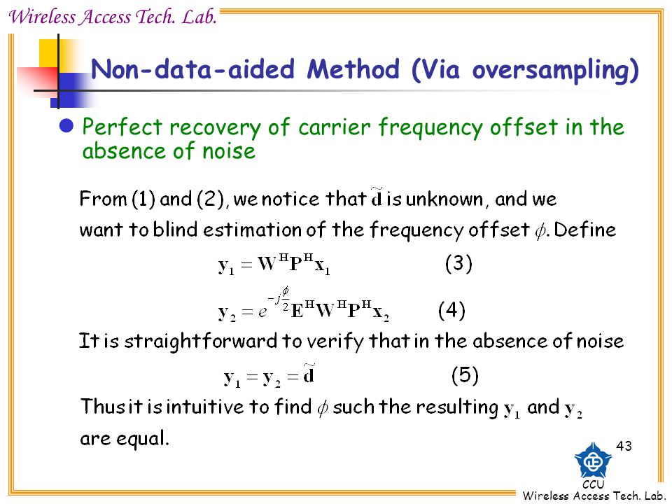 Wireless Access Tech. Lab. CCU Wireless Access Tech. Lab. 43 Non-data-aided Method (Via oversampling) Perfect recovery of carrier frequency offset in