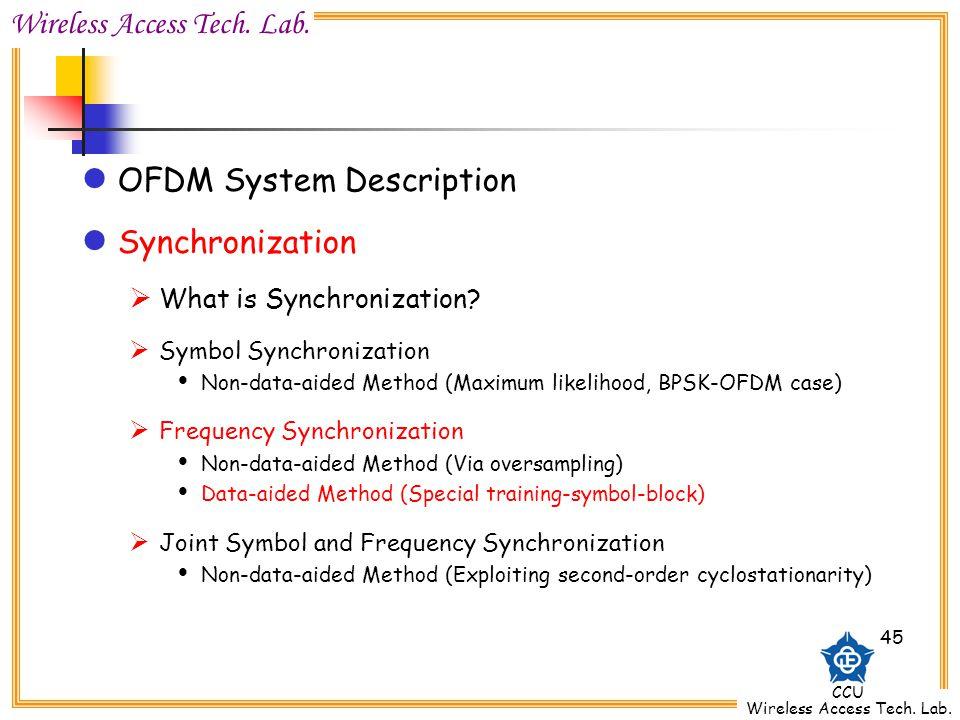 Wireless Access Tech. Lab. CCU Wireless Access Tech. Lab. 45 OFDM System Description Synchronization What is Synchronization? Symbol Synchronization N