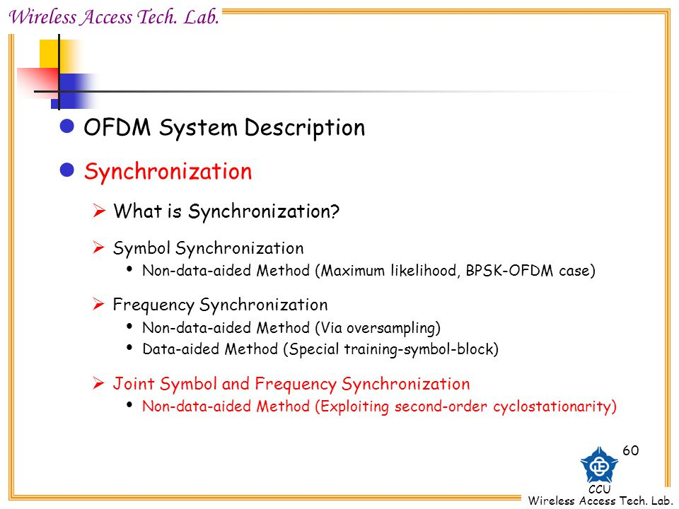 Wireless Access Tech. Lab. CCU Wireless Access Tech. Lab. 60 OFDM System Description Synchronization What is Synchronization? Symbol Synchronization N
