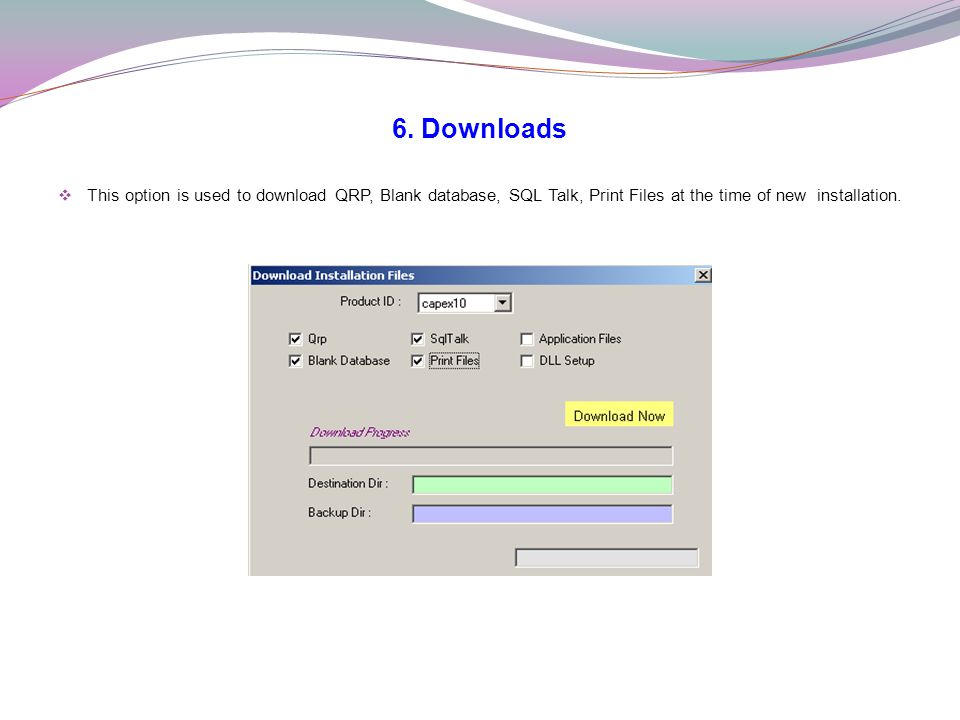 6. Downloads This option is used to download QRP, Blank database, SQL Talk, Print Files at the time of new installation.