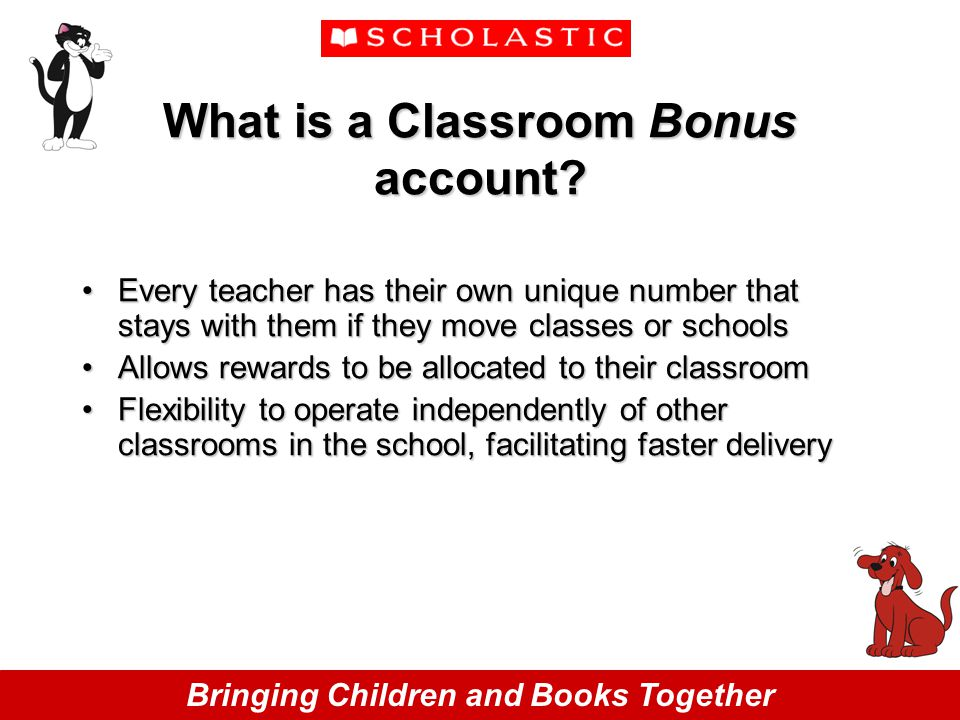 Bringing Children and Books Together What is a Classroom Bonus account.