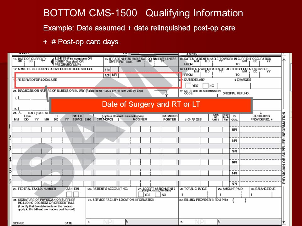 28 BOTTOM CMS-1500 Qualifying Information Example: Date assumed + date relinquished post-op care + # Post-op care days.