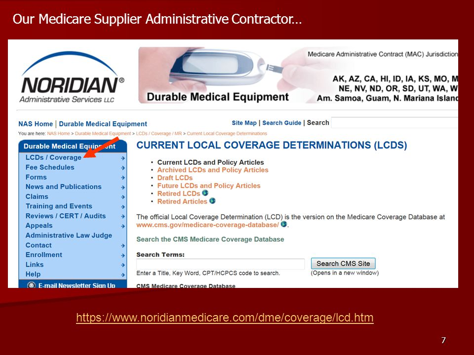 7 https://www.noridianmedicare.com/dme/coverage/lcd.htm Our Medicare Supplier Administrative Contractor…