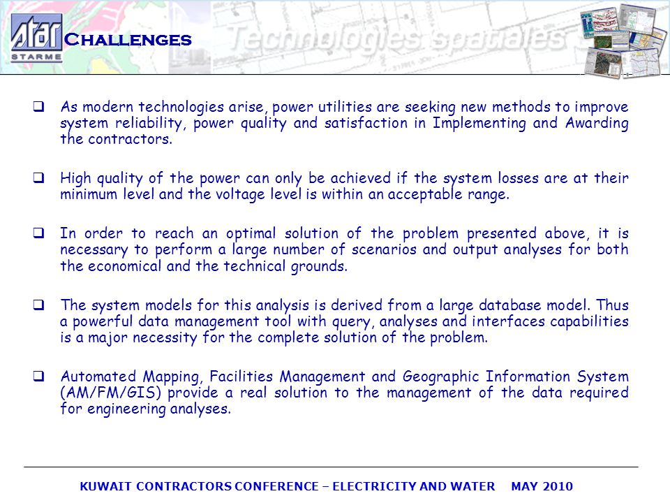 KUWAIT CONTRACTORS CONFERENCE – ELECTRICITY AND WATER MAY 2010 Challenges As modern technologies arise, power utilities are seeking new methods to imp