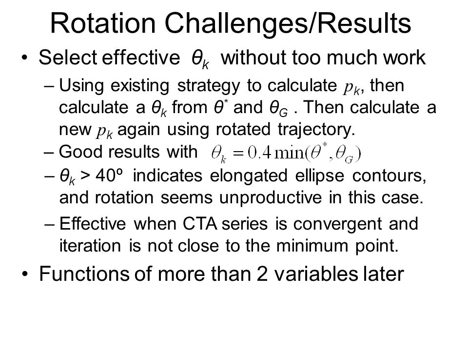Rotation Challenges/Results Select effective θ k without too much work –Using existing strategy to calculate p k, then calculate a θ k from θ * and θ G.