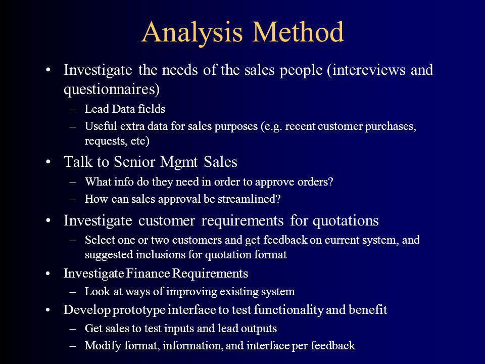 Analysis Method Investigate the needs of the sales people (intereviews and questionnaires) –Lead Data fields –Useful extra data for sales purposes (e.
