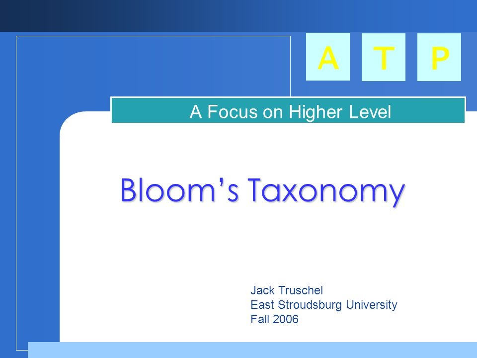A TP Blooms Taxonomy A Focus on Higher Level Thinking Skills Jack Truschel East Stroudsburg University Fall 2006