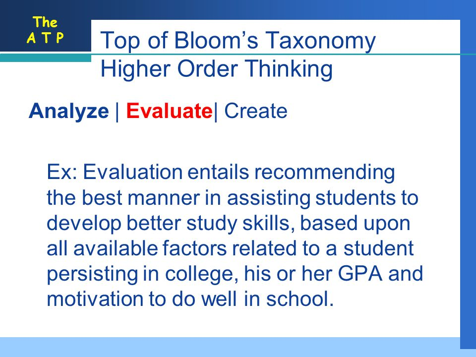 The A T P Analyze | Evaluate| Create Ex: Evaluation entails recommending the best manner in assisting students to develop better study skills, based u
