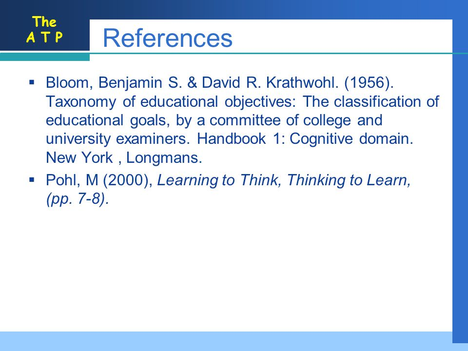 The A T P References Bloom, Benjamin S. & David R. Krathwohl. (1956). Taxonomy of educational objectives: The classification of educational goals, by