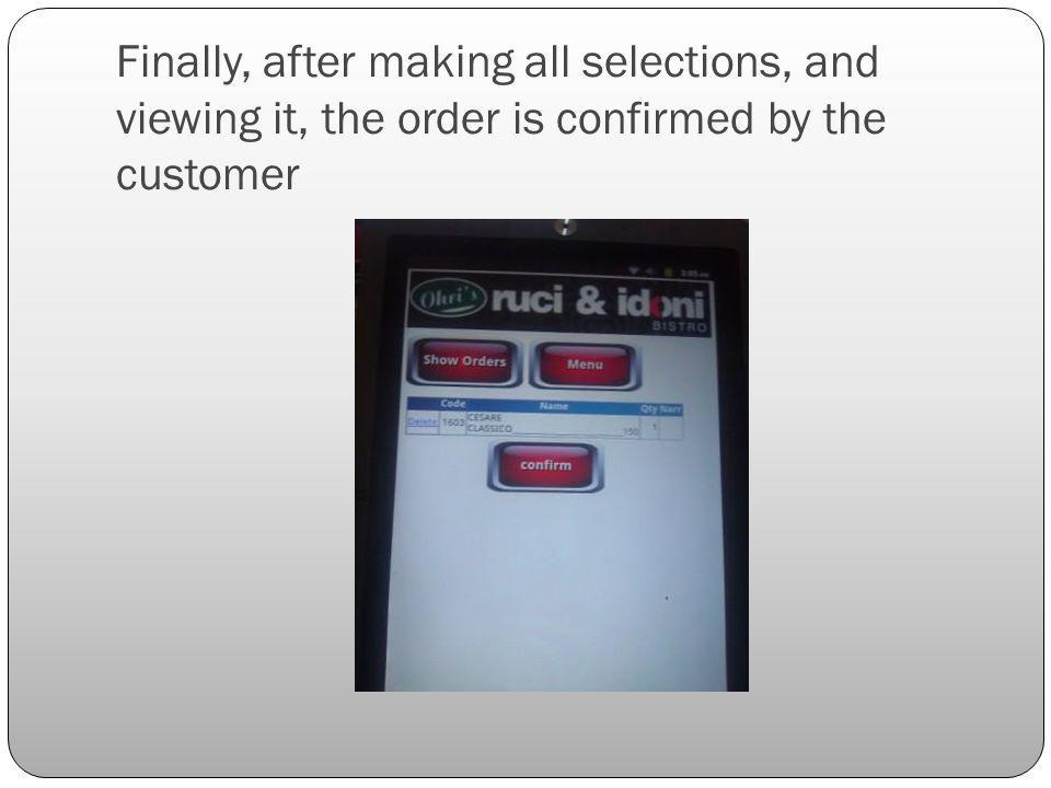 Finally, after making all selections, and viewing it, the order is confirmed by the customer