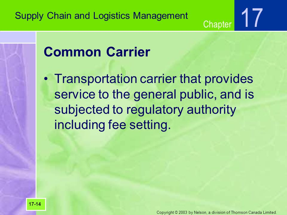 Chapter Copyright © 2003 by Nelson, a division of Thomson Canada Limited. Common Carrier Transportation carrier that provides service to the general p