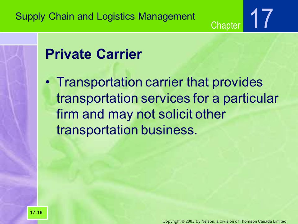 Chapter Copyright © 2003 by Nelson, a division of Thomson Canada Limited. Private Carrier Transportation carrier that provides transportation services