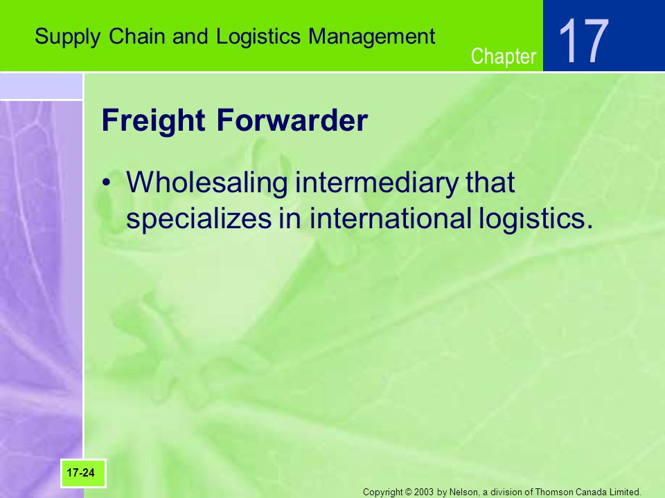 Chapter Copyright © 2003 by Nelson, a division of Thomson Canada Limited. Freight Forwarder Wholesaling intermediary that specializes in international