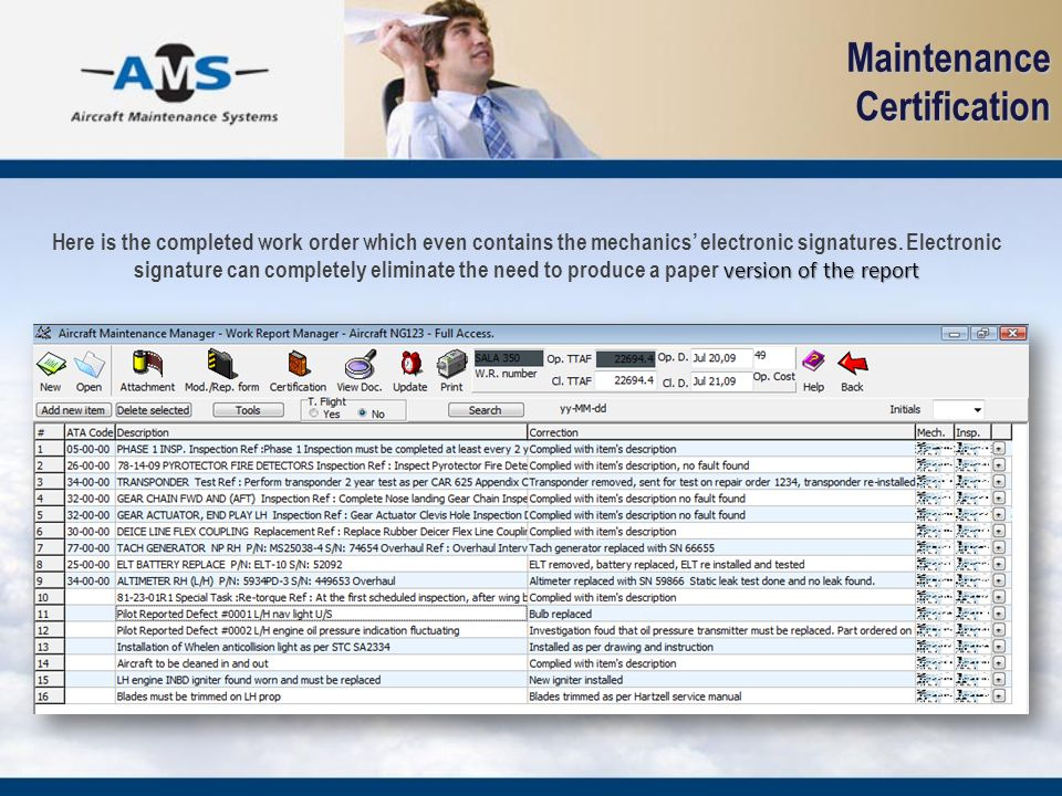 Maintenance Certification version of the report Here is the completed work order which even contains the mechanics electronic signatures. Electronic s