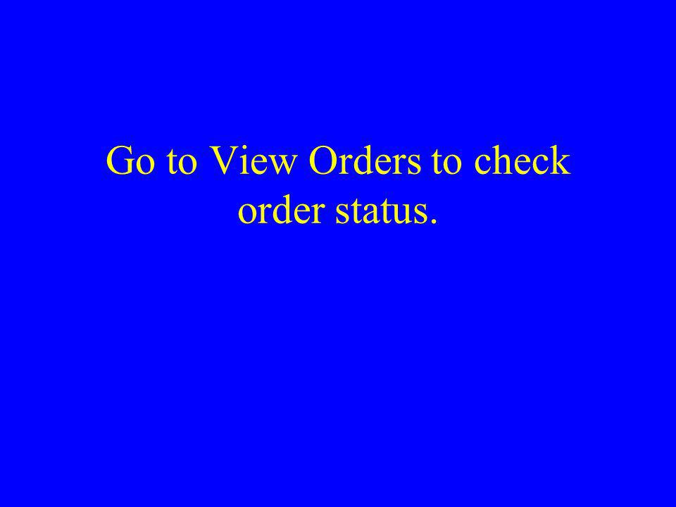 Go to View Orders to check order status.