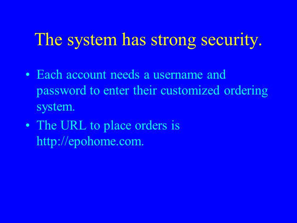 The system has strong security.