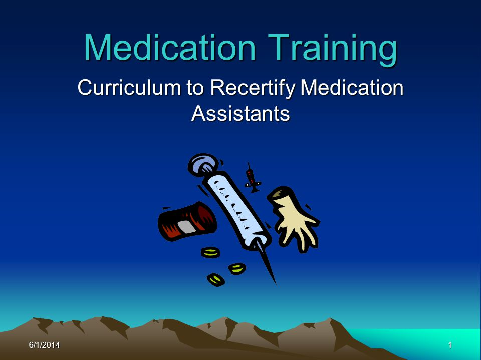 6/1/20141 Medication Training Curriculum to Recertify Medication Assistants