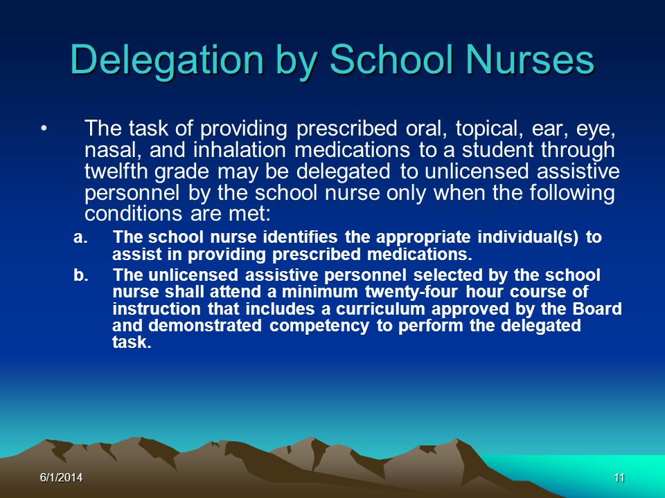 6/1/201411 The task of providing prescribed oral, topical, ear, eye, nasal, and inhalation medications to a student through twelfth grade may be deleg