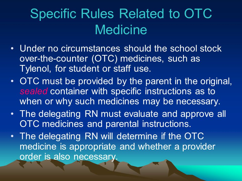 Under no circumstances should the school stock over-the-counter (OTC) medicines, such as Tylenol, for student or staff use. OTC must be provided by th