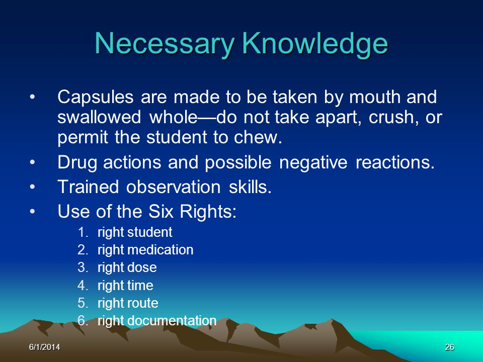 6/1/201426 Capsules are made to be taken by mouth and swallowed wholedo not take apart, crush, or permit the student to chew. Drug actions and possibl