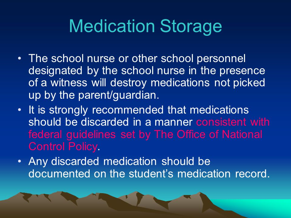Medication Storage The school nurse or other school personnel designated by the school nurse in the presence of a witness will destroy medications not