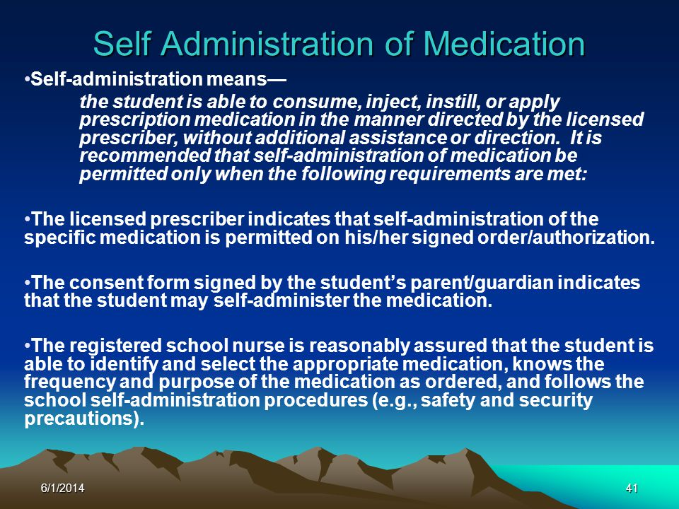6/1/201441 Self Administration of Medication Self-administration means the student is able to consume, inject, instill, or apply prescription medicati