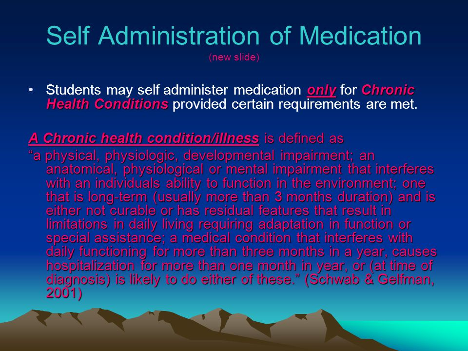 Self Administration of Medication (new slide) onlyChronic Health ConditionsStudents may self administer medication only for Chronic Health Conditions