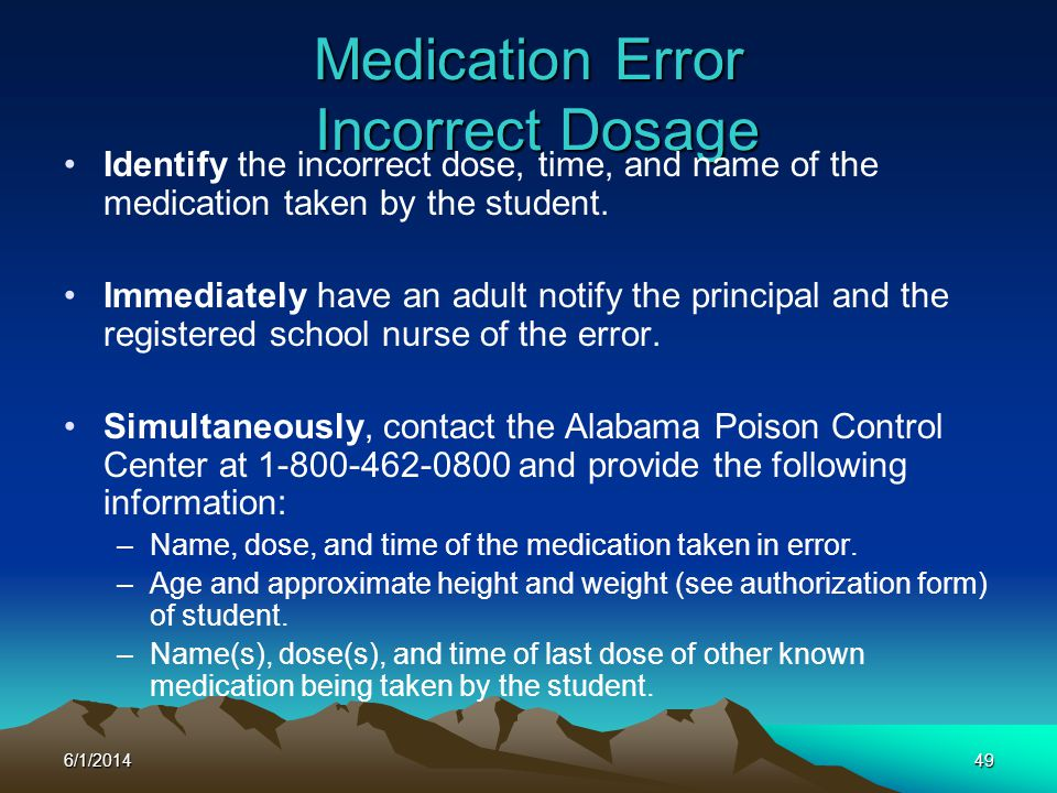 6/1/201449 Medication Error Incorrect Dosage Identify the incorrect dose, time, and name of the medication taken by the student. Immediately have an a