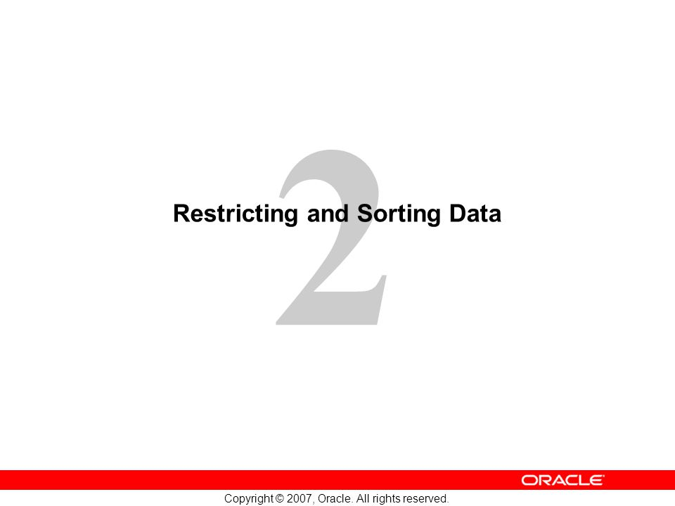 2 Copyright © 2007, Oracle. All rights reserved. Restricting and Sorting Data