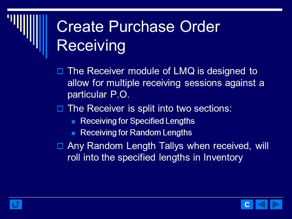 Create Purchase Order Receiving The Receiver module of LMQ is designed to allow for multiple receiving sessions against a particular P.O.