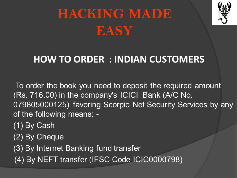 HACKING MADE EASY HOW TO ORDER : INDIAN CUSTOMERS To order the book you need to deposit the required amount (Rs. 716.00) in the company's ICICI Bank (
