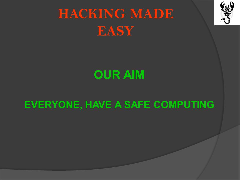 HACKING MADE EASY OUR AIM EVERYONE, HAVE A SAFE COMPUTING