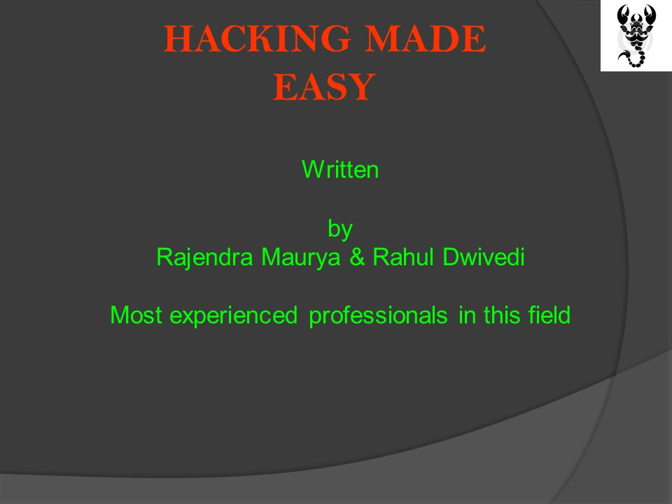 HACKING MADE EASY Written by Rajendra Maurya & Rahul Dwivedi Most experienced professionals in this field
