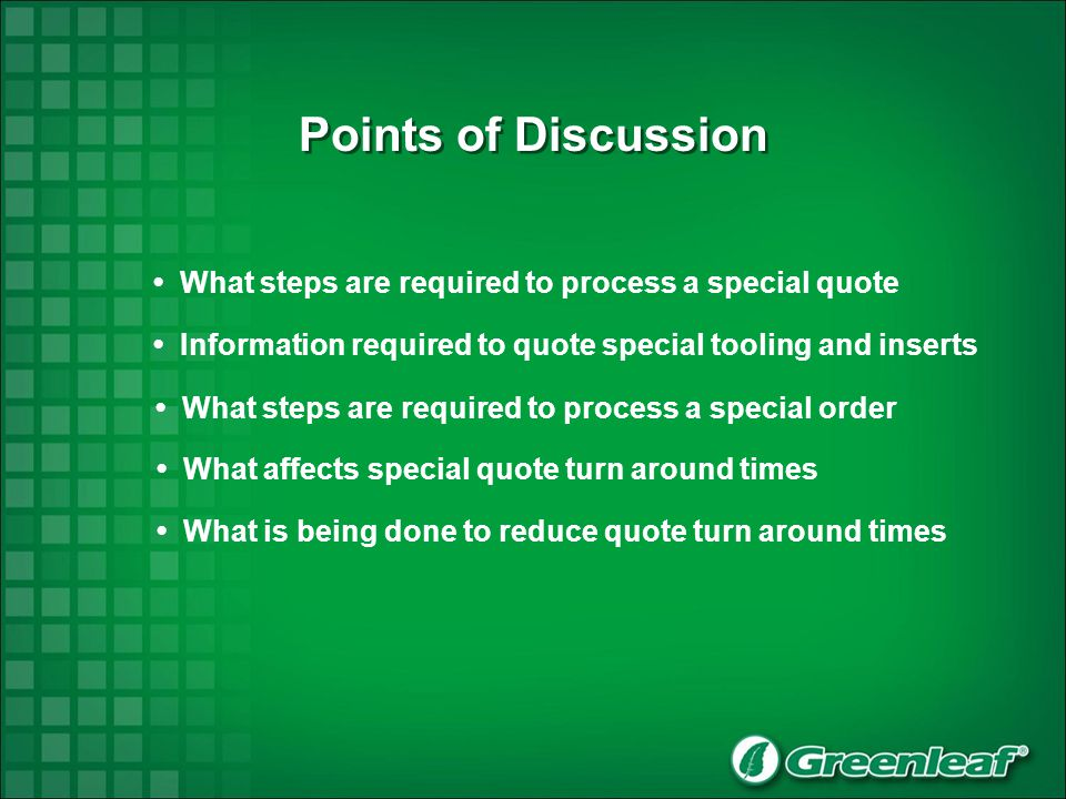 Points of Discussion Information required to quote special tooling and inserts What steps are required to process a special quote What affects special quote turn around times What is being done to reduce quote turn around times What steps are required to process a special order