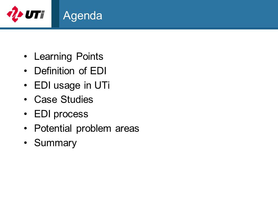 Agenda Learning Points Definition of EDI EDI usage in UTi Case Studies EDI process Potential problem areas Summary