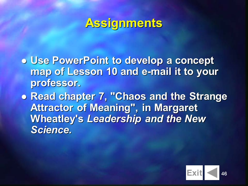 46Assignments l Use PowerPoint to develop a concept map of Lesson 10 and e-mail it to your professor. l Read chapter 7,