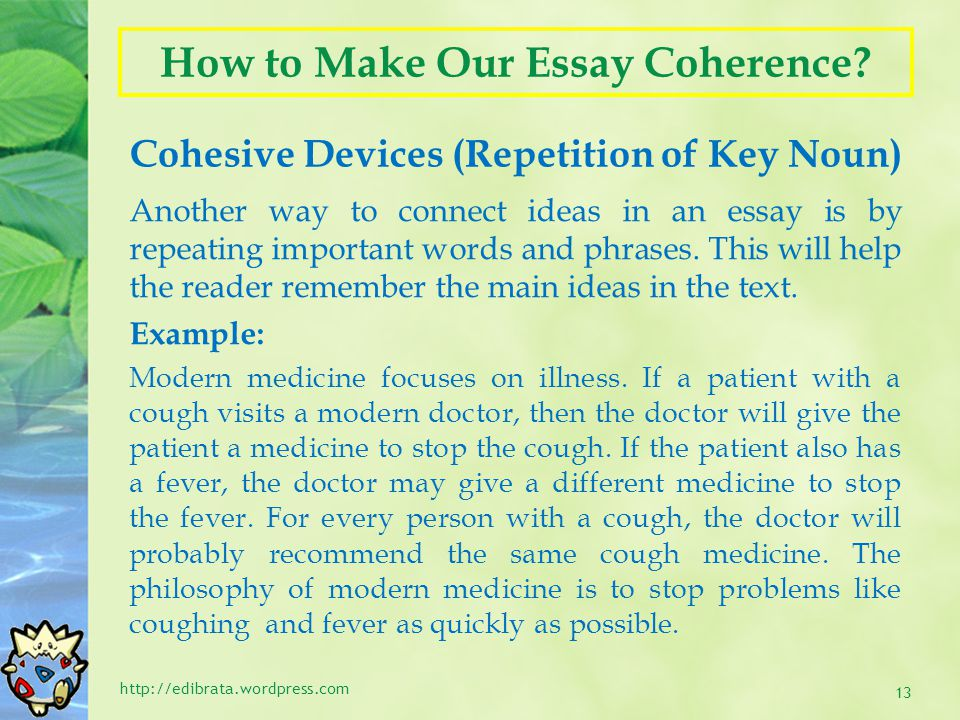 How to Make Our Essay Coherence? Cohesive Devices (Repetition of Key Noun) http://edibrata.wordpress.com 13 Another way to connect ideas in an essay i