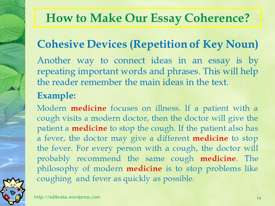 How to Make Our Essay Coherence? Cohesive Devices (Repetition of Key Noun) http://edibrata.wordpress.com 14 Another way to connect ideas in an essay i