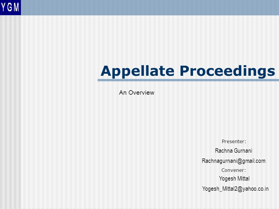 An Overview Appellate Proceedings Presenter: Rachna Gurnani Rachnagurnani@gmail.com Convener: Yogesh Mittal Yogesh_Mittal2@yahoo.co.in