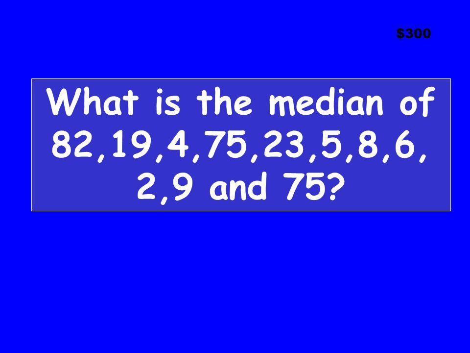 $300 What is the median of 82,19,4,75,23,5,8,6, 2,9 and 75?