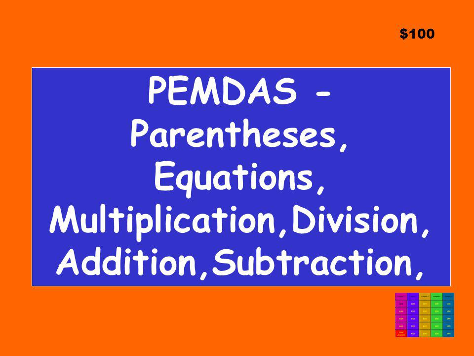 $100 PEMDAS - Parentheses, Equations, Multiplication,Division, Addition,Subtraction,